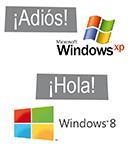 ¡ADIÓS XP! ¡HOLA, WINDOWS 8!
